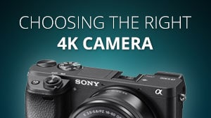 Choosing the right 4K camera