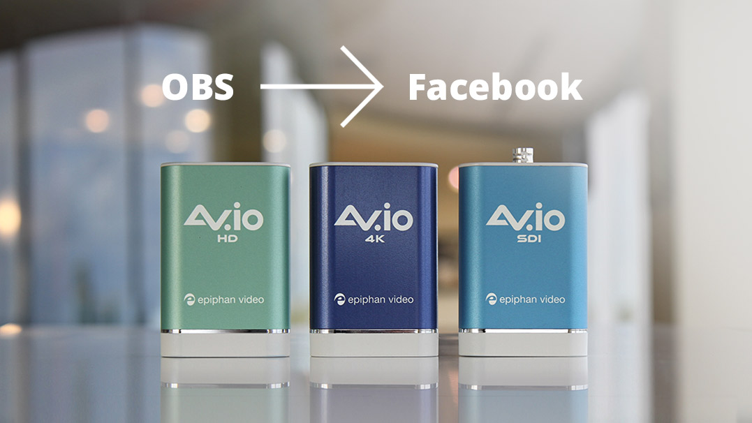 Use AV.io HD to stream with OBS to Facebook