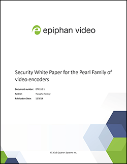Security White Paper for the Pearl Family of video encoders