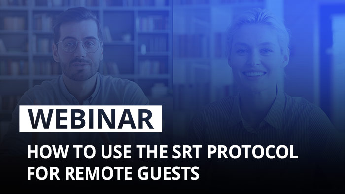 Webinar: How to use the SRT protocol for remote guests and contributors