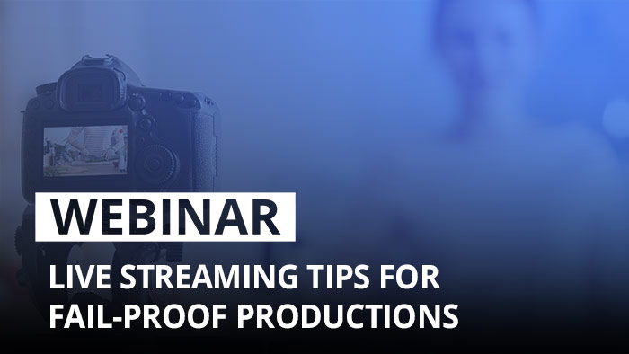 Webinar: Live streaming tips for professional, fail-proof productions