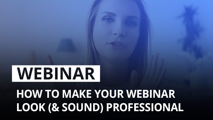Webinar: How to make your webinar look (and sound) professional