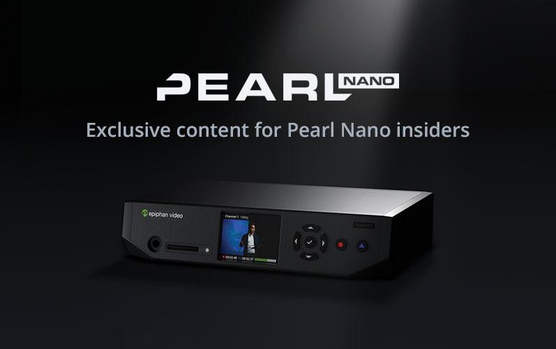 Nano news: Exclusive content for Pearl Nano insiders