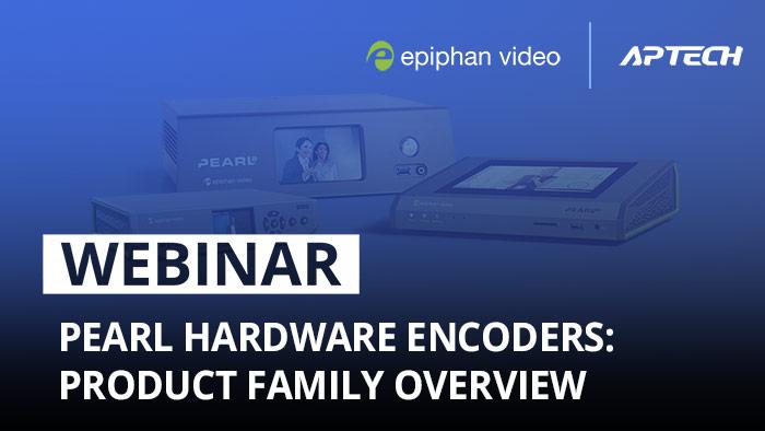 Webinar: Epiphan Pearl hardware encoders family overview