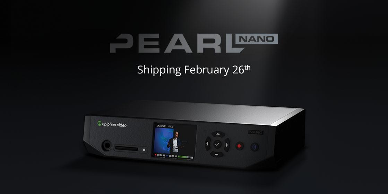 Epiphan Pearl Nano: Shipping February 26